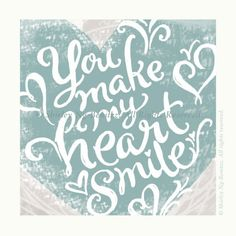 You Make My Heart Smile by smileshop Sign Quotes, Wall Quotes, Cute Quotes, Book Quotes, Quote Books, Relax Quotes, Relaxation Quotes, You Make Me Smile Quotes, Love Of My Life