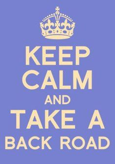 Keep Calm and Take A Back Road - (Take Me Home, Country Roads) Country Quotes Keep Calm Posters, Keep Calm Quotes, Quotes To Live By, Life Quotes, Thats The Way, That Way, Just For You, Southern Sayings, Country Quotes