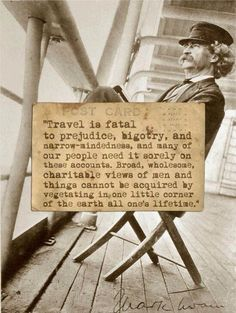 Travel is the cure for ignorance.