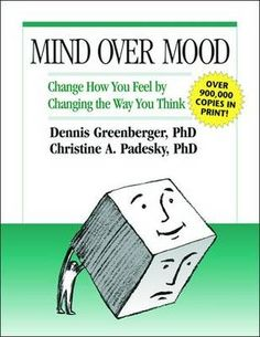 Dennis Greenberger & Christine A. Padesky - Mind Over Mood: Change How You Feel by Changing the Way You Think Cognitive Therapy, Cognitive Behavior, Behavioral Therapy, Cbt Therapy, Mind Over Mood, Books For Self Improvement, Fear Of Flying, Low Self Esteem, Relationship Problems