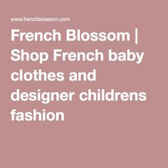 French Blossom | Shop French baby clothes and designer childrens fashion