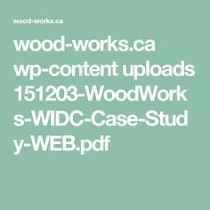 wood-works.ca wp-content uploads 151203-WoodWorks-WIDC-Case-Study-WEB.pdf