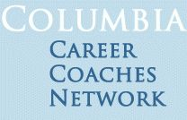 The Columbia Career Coaches Network is a fee-based service of accredited professional alumni career coaches who want to help you reach your career goals. Search by industry or specialty to find the right coach for you.  Are you a career coach and a Columbia graduate? E-mail lah2174@columbia.edu for information on how to apply to join the Network.  https://alumni.columbia.edu/career