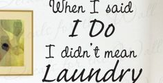 When I Said Do Didnt Mean Laundry Funny Laundry Room Cleaning Mom Wall Decal Saying Vinyl Lettering Decoration Quote Sticker Art Decor – funny wedding quotes Laundry Quotes, Laundry Humor, Laundry Funny, Laundry Signs, Laundry Art, Laundry Rooms, Best Wedding Quotes, Wedding Humor, Wedding Ideas