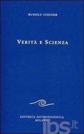 Verità e scienza. Proemio di una filosofia della libertà - Steiner Rudolf - Libro - Editrice Antroposofica - Scritti - IBS