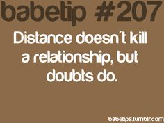 doubts can kill trust and faith...it does not matter if the other person is a thousand miles away or in the same room.