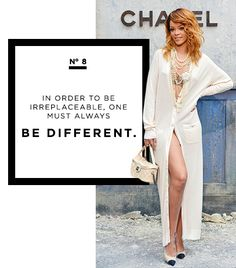 In order to be irreplaceable, one must always be different. by Coco Chanel