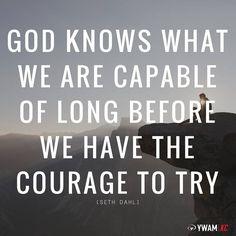 God knows what you are capable of long before you try. [Seth Dahl]  #ywam #ywamKC ywamkansascity.com