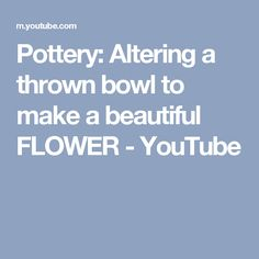 Pottery: Altering a thrown bowl to make a beautiful FLOWER - YouTube