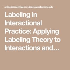 Labeling in Interactional Practice: Applying Labeling Theory to Interactions and…