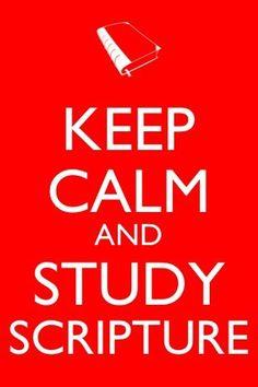 Keep Calm = Study Scripture!