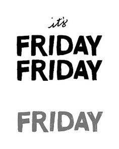Everyday is Friday