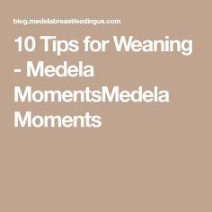 10 Tips for Weaning - Medela MomentsMedela Moments