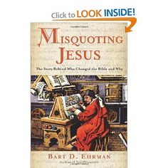 Misquoting Jesus: The Story Behind Who Changed the Bible and Why [Hardcover]  Bart D. Ehrman (Author) - another one I'd like to check out