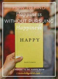 How To Find Happiness Without Pursuing Happiness via @carinkilbyclark