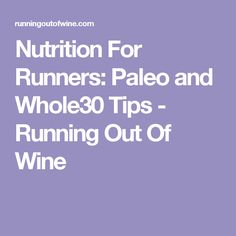 Nutrition For Runners: Paleo and Whole30 Tips - Running Out Of Wine
