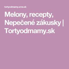 Melony, recepty, Nepečené zákusky | Tortyodmamy.sk