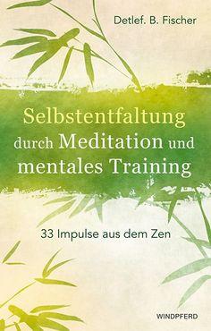 Selbstentfaltung durch Meditation und mentales Training. #Buch #Meditation #Zen