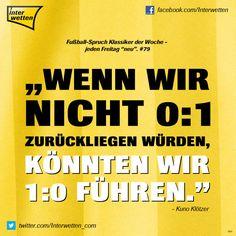 """Fußball-Spruch Klassiker der Woche - jeden Freitag """"neu"""". #79 #FSKdW - """"Wenn wir nicht 0:1 zurückliegen würden, könnten wir 1:0 führen."""" - Kuno Klötzer #Interwetten"""