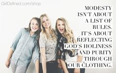 """Modesty isn't about a list of rules. It's about reflecting God's holiness and purity through our clothing."" -Girl Defined"