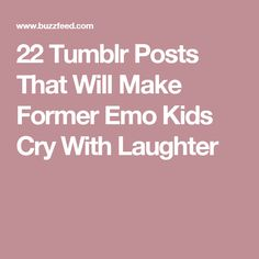 22 Tumblr Posts That Will Make Former Emo Kids Cry With Laughter