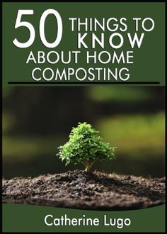50 Things to Know About Home Composting: A Beginners Guide to Learn How to Enjoy Composting Inexpensively by Cathrine Lugo, http://www.amazon.com/dp/B00J1SY1Y8/ref=cm_sw_r_pi_dp_dvf0tb0ZVR0GT