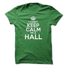 I CANT KEEP CALM IM A HALL - #gift for dad #gift amor. CLICK HERE => https://www.sunfrog.com/Names/I-CANT-KEEP-CALM-IM-A-HALL-Green-20688784-Guys.html?68278
