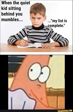 When the quiet kid sitting & behind you a:. – popular memes on the site iFunny.co #school #memes #spongebobmemes #feature #patrick #list #quiet #kid #school #shooter #claps #deadass #when #sitting #meme