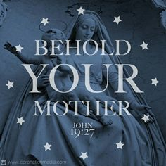 Behold your Mother. (John 19:27)