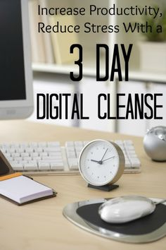3 Day Digital Cleanse – Be More Productive and Less Stressed Out!