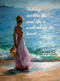Nothing soothes my soul, like a walk on the beach talking to God, seeing His  beauty, spending time with loved ones on it & enjoying our time together...