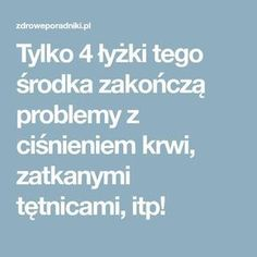 Tylko 4 łyżki tego środka zakończą problemy z ciśnieniem krwi, zatkanymi tętnicami, itp! Healthy Juice Drinks, Healthy Juices, Alternative Medicine, Cholesterol, Blood Pressure, Healthy Life, Diabetes, Health Tips, Remedies
