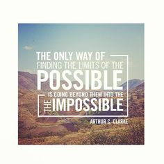 """""""The only way of finding the limits of the possible is going beyond them into the impossible."""" - Arthur C. Clarke #quote"""