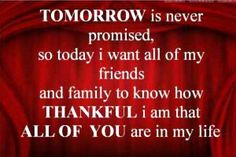 Tomorrow is never promised! :)