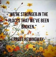 We're stronger in the places that we've been broken. Ernest Hemingway Live Laugh Love