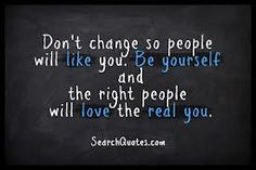Don't Change so People Will Like You...