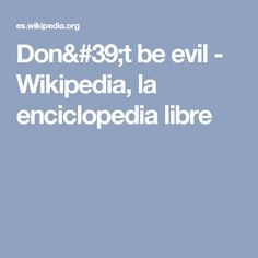 Don't be evil - Wikipedia, la enciclopedia libre