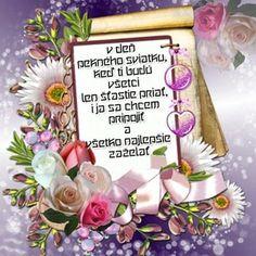 V deň pekného sviatku, keď Ti budú všetci len šťastie priať, i ja sa chcem pripojiť a všetko najlepšie zaželať