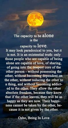 The capacity to be alone is the capacity to love.