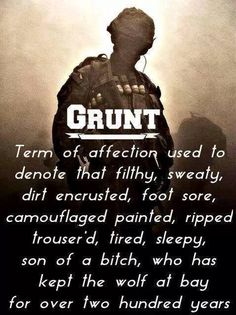 Grunt is the term for someone who's MOS (Military Occupational Specialty) is Infantry