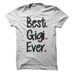 Best Gigi Ever Shirt, Gigi T Shirt, Womens Shirt, Unisex Shirts, Mothers Day Shirt, Best Mom Ever, Grandparents Shirt, Gift For Mom, T Shirt
