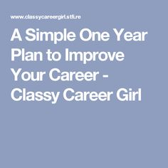 A Simple One Year Plan to Improve Your Career - Classy Career Girl