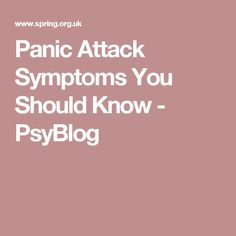 Panic Attack Symptoms You Should Know - PsyBlog