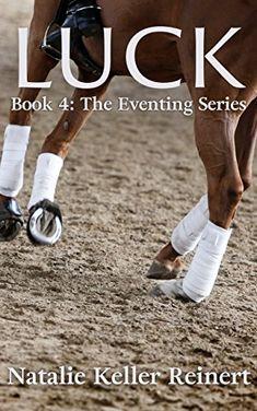 Luck (The Eventing Series Book 4) by Natalie Keller Reinert https://www.amazon.com/dp/B078KW7FQT/ref=cm_sw_r_pi_dp_U_x_NVMqAb83ZAGKH