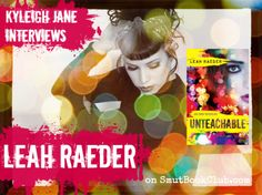 Kyleigh Jane Interviews Leah Raeder, Author of Unteachable #giveaway http://smutbookclub.com/kyleigh-jane-interviews-leah-raeder-author-of-unteachable/