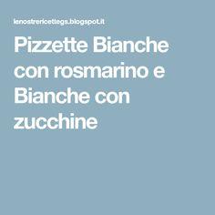Pizzette Bianche con rosmarino e Bianche con zucchine