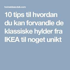 10 tips til hvordan du kan forvandle de klassiske hylder fra IKEA til noget unikt