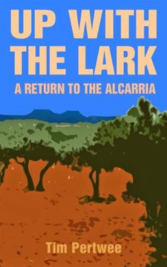 Up with the Lark - A Return to the Alcarria by Tim Pertwee. $3.54. Author: Tim Pertwee. 164 pages