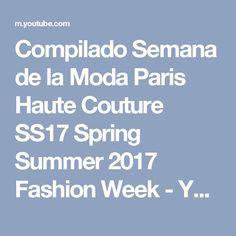 Compilado Semana de la Moda Paris Haute Couture SS17 Spring Summer 2017 Fashion Week - YouTube