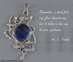 """""""Remember, a dead fish can float downstream, but it takes a live one to swim upstream."""" by W.C. Field is Monday Inspirational Quote from Jewelry Designer Blog by Natalia Khon."""